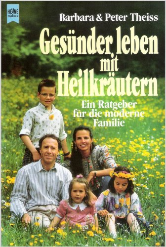 9783453031180: Gesünder leben mit Heilkräutern. Ein Ratgeber für die moderne Familie