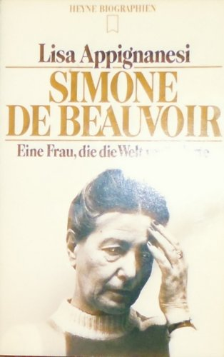 Simone de Beauvoir. Eine Frau, die die Welt veränderte. - Appignanesi, Lisa
