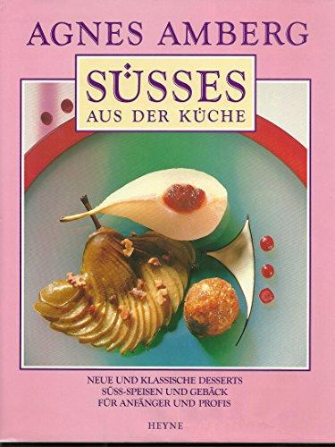 9783453036086: Süsses aus der Küche. Neuzeitliche und klassische Desserts Süssspeisen und Gebäck gedacht für Laien und Profis