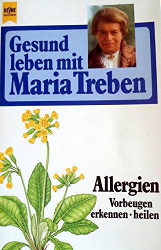 Gesund leben mit Maria Treben. Allergien. Vorbeugen,: Treben, Maria
