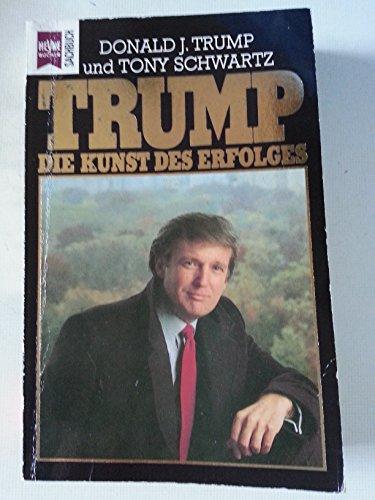 Trump. Die Kunst des Erfolges. von Donald J. Trump (Autor), Tony Schwartz (Autor)