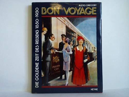Bon Voyage : Die goldene Zeit des Reisens 1850-1950 (Collection Rolf Heyne): Gregory, Alexis