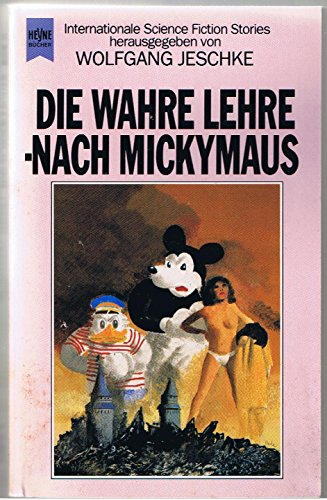 Die wahre Lehre nach MickyMaus - Internationale Science Fiction Stories (= Heyne Science Fiction ...