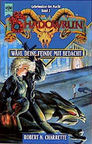 9783453053762: Shadowrun. Wähl deine Feinde mit Bedacht. Zweiter Roman der Trilogie. ( Geheimnisse der Macht, 2).