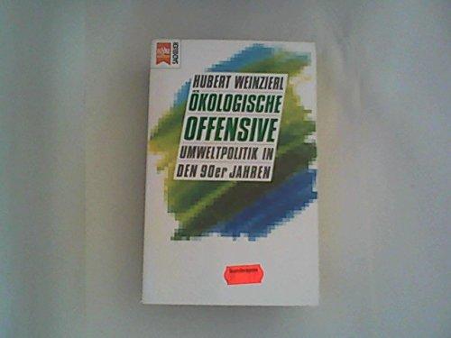 Ökologische Offensive. Umweltpolitik in den 90er Jahren.: Weinzierl, Hubert: