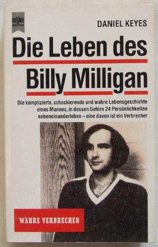 9783453056596: Die Leben Des Billy Milligandie Komplizierte, Schockierende Und Wahre Lebensgeschichte Eines Mannes, In Dessen Gehirn 24 Persönlichkeiten Nebeneinander Leben Eine Davon Ist Ein Verbrecher