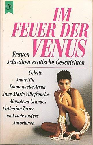 Im Feuer der Venus - Frauen schreiben erotische Geschichten (9783453056619) by Colette; Anais Nin; Emmanuelle Arsan; Anne-Marie Villefranche; Almudena Grandes; Catherine Texier U.a.