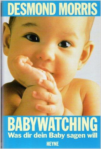 9783453059160: Babywatching. Was dir dein Baby sagen will
