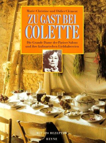 9783453062610: Zu Gast bei Colette. Die Grande Dame der Pariser Salons und ihre kulinarischen Liebhabereien. Mit 120 Rezepten