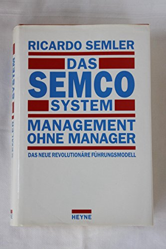9783453069169: Das Semco System. Management ohne Manager. Das neue revolutionäre Führungsmodell