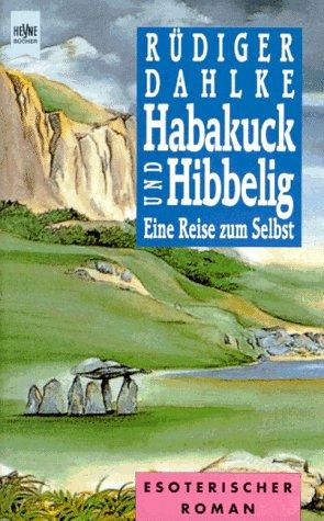 Habakuck und Hibbelig. Eine Reise zum Selbst.: Dahlke, Rüdiger: