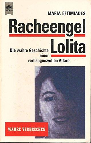 Racheengel Lolita. Die wahre Geschichte einer verhängnisvollen: Eftimiades, Maria