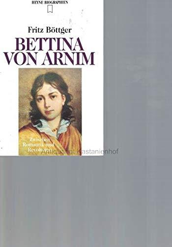 9783453073258: Bettina von Arnim: Zwischen Romantik und Revolution (Heyne Biographie)