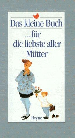 9783453076426: Das kleine Buch für die liebste aller Mütter