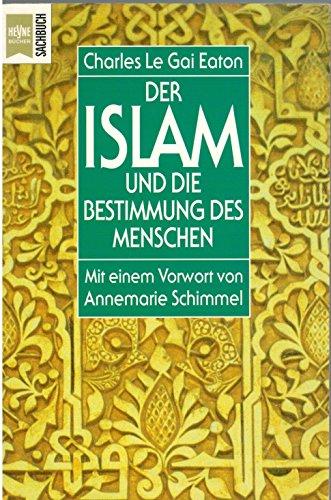 9783453081413: Der Islam und die Bestimmung des Menschen. Annäherung an eine Lebensform