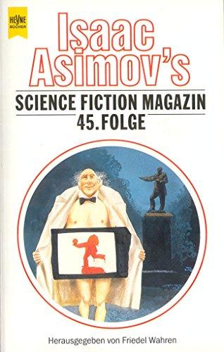 Isaac Asimovs Science Fiction Magazin, 45. Folge / Ausgewählt und herausgegeben von Friedel Warren (Av4t) - Warren, Friedel (Hrsg.)