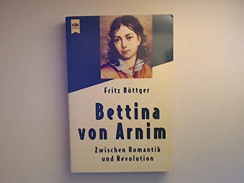 9783453086517: Bettina von Arnim: Zwischen Romantik und Revolution (Heyne allgemeine Reihe)