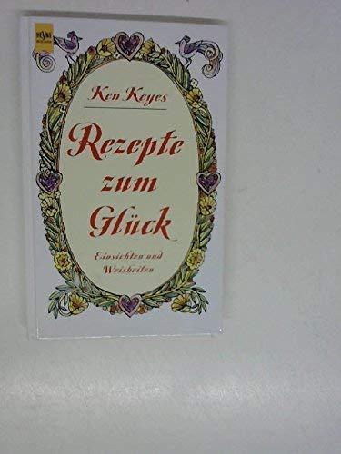 Rezepte zum Glück: Einsichten und Weisheiten (German Edition) (3453089391) by Ken Keyes