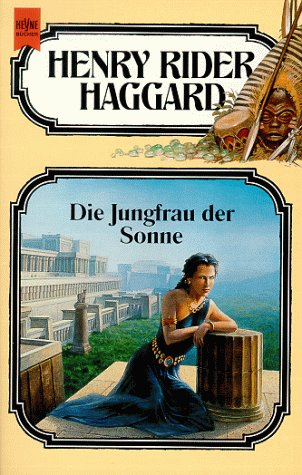 Die Jungfrau der Sonne ; Fantasy-Roman [28. Band der Haggard-Ausgabe] - Haggard, Henry Rider