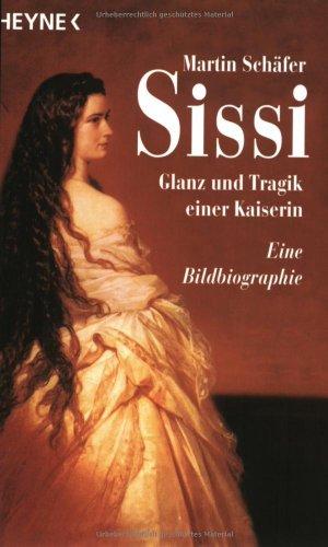 Sissi: Glanz und Tragik einer Kaiserin - Schäfer, Martin