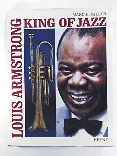 Louis Armstrong, King of Jazz: Marc H. Miller
