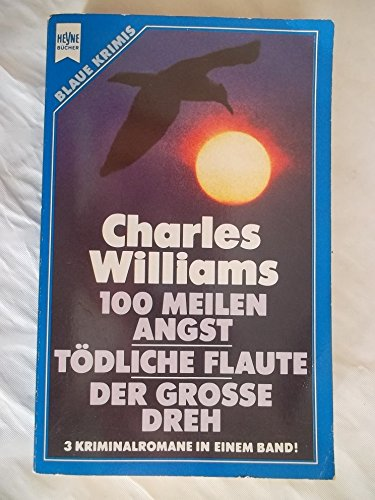 100 Meilen Angst & Tödliche Flaute & Der große Dreh, 3 Kriminalromane in einem ...