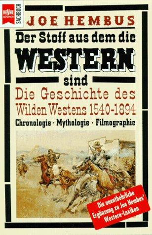 9783453117761: Der Stoff, aus dem die Western sind. Die Geschichte des Wilden Westens 1540-1894