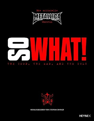 9783453120044: So What! Die offizielle Metallica-Chronik: The Good, The Mad, And The Ugly