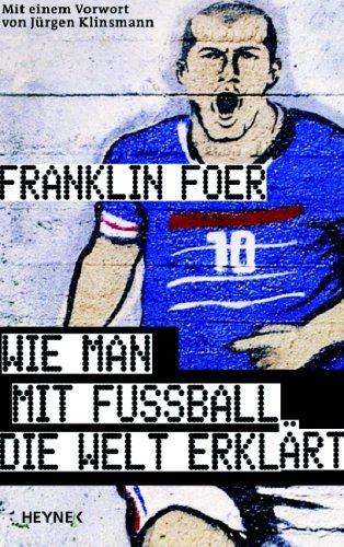 Wie man mit Fußball die Welt erklärt (3453120647) by Foer, Franklin