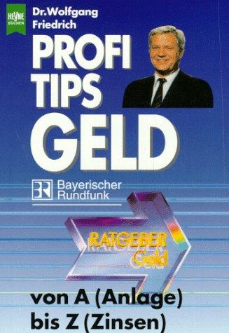 9783453122659: Profi- Tips Geld. Von A wie Anlage bis Z wie Zinsen.