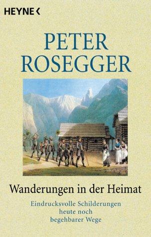 Wanderungen in der Heimat. Eindrucksvolle Schilderungen heute: Rosegger, Peter: