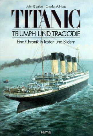 Titanic. Triumph und Tragödie. Eine Chronik in Texten und Bildern.: Eaton, John P. und Charles...