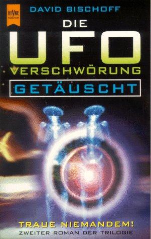 9783453131392: Die UFO- Verschwörung. Getäuscht. Zweiter Roman der Trilogie