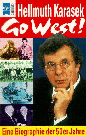 Go west!. Eine Biographie der 50er Jahre: Karasek, Hellmuth