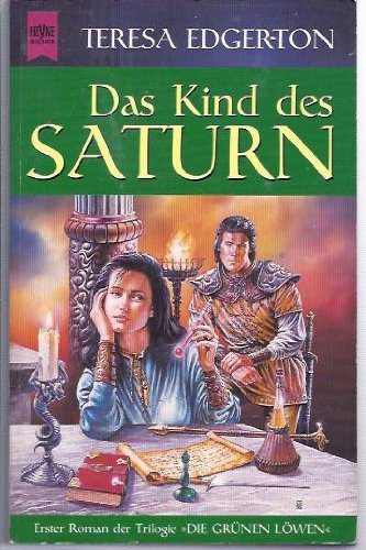 Das Kind des Saturn. 1. Roman der Trilogie 'Die grünen Löwen'. (3453140206) by Edgerton, Teresa