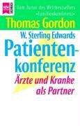 Patientenkonferenz. Ärzte und Kranke als Partner.: Gordon, Thomas, Edwards,