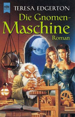 Die Gnomen-Maschine. Roman. Heyne Fantasy 9021: Edgerton,Teresa