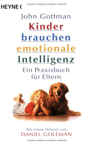 Kinder brauchen emotionale Intelligenz. Ein Praxisbuch für Eltern. (3453149505) by John Gottman; Joan DeClaire