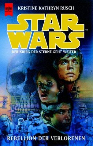 9783453152007: Star Wars. Rebellion der Verlorenen. Der Krieg der Sterne geht weiter.