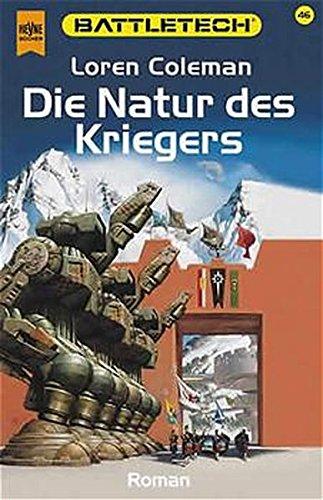 die natur des kriegers. teil zwei der capellanischen lösung. 46. roman im battletech - zyklus. deutsch von reinhold h. mai - coleman, loren