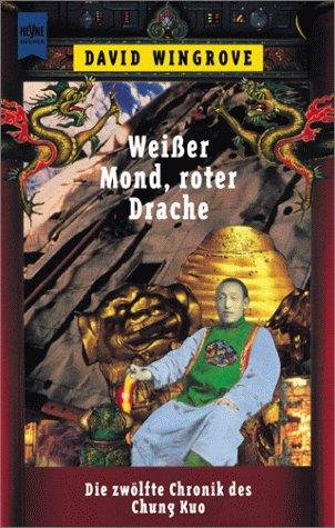 9783453162013: Weisser Mond, roter Drache. Die zwölfte Chronik des Chung Kuo