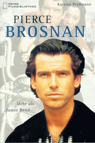 Pierce Brosnan. Mehr als James Bond. (= Heyne Filmbibliothek 273).