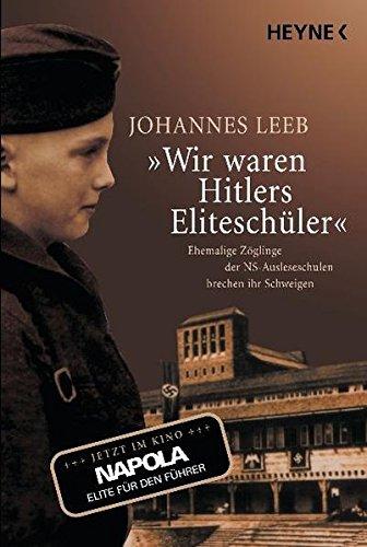 9783453165045: Wir waren Hitlers Eliteschüler: Ehemalige Zöglinge der NS-Ausleseschulen brechen ihr Schweigen