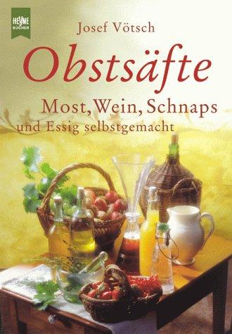 9783453171800: Obstsäfte. Most, Wein, Schnaps und Essig selbst gemacht.