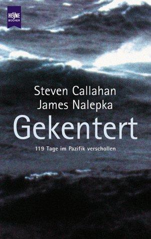 Gekentert. 119 Tage im Pazifik verschollen.: Callahan, Steven, Nalepka,