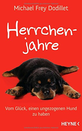 Herrchenjahre : vom Glück, einen ungezogenen Hund zu haben. - Frey Dodillet, Michael