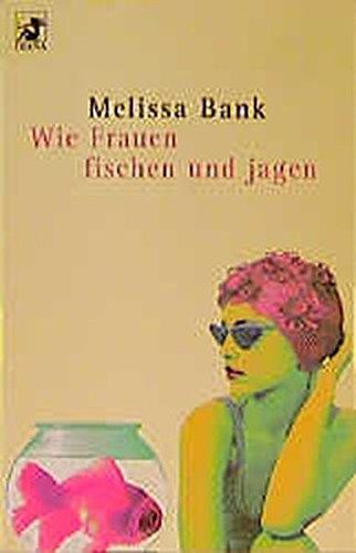 Wie Frauen Fischen Und Jagen (German Edition) (English and German Edition) (3453177053) by Melissa Bank
