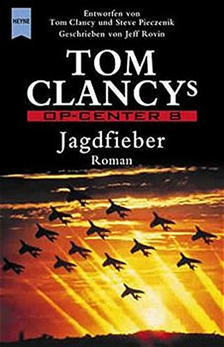 Tom Clancy's Op- Center 8. Jagdfieber. (9783453177406) by Jeff Rovin; Tom Clancy; Steve Pieczenik