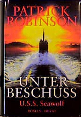 Unter Beschuss. USS Seawolf. Roman - signiert: Robinson, Patrick