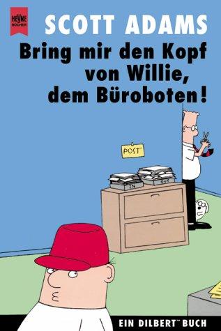 9783453181113: Dilbert. Bring mir den Kopf von Willie, dem Büroboten. Ein Dilbert- Buch.